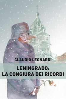 Leningrado: la congiura dei ricordi - Claudio Leonardi - copertina