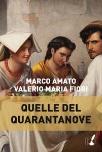 Quelle del quarantanove - Marco Amato,Valerio Maria Fiori - copertina