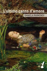 L' ultimo canto d'amore - Daniela Raimondi - copertina