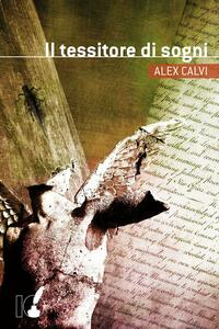 Il tessitore di sogni - Alex Calvi - copertina