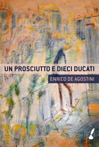 Un prosciutto e dieci ducati - Enrico De Agostini - copertina