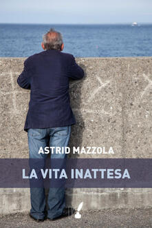 La vita inattesa - Astrid Mazzola - ebook
