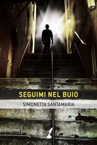 Seguimi nel buio - Simonetta Santamaria - ebook