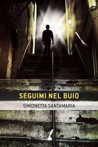 Seguimi nel buio - Simonetta Santamaria - copertina