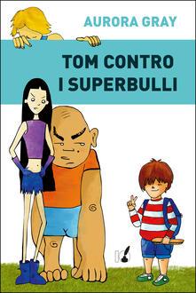 Tom contro i superbulli - Aurora Gray - ebook