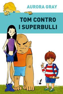 Tom contro i superbulli - Aurora Gray - copertina