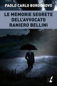Le memorie segrete dell'avvocato Raniero Bellini - Paolo Carlo Borgonovo - copertina
