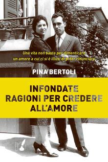 Infondate ragioni per credere all'amore - Pina Bertoli - ebook