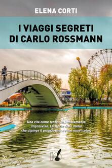 I viaggi segreti di Carlo Rossmann - Elena Corti - ebook