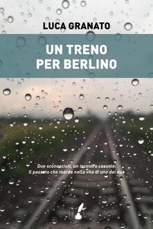 Un treno per Berlino - Luca Granato - ebook