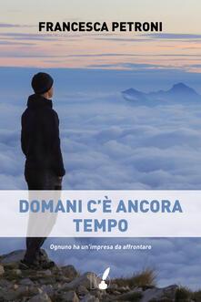 Domani c'è ancora tempo - Francesca Petroni - ebook