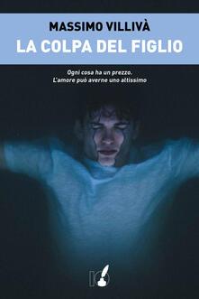 La colpa del figlio - Massimo Villivà - ebook