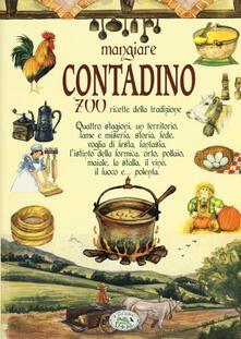 Mangiare contadino. 700 ricette della tradizione - copertina