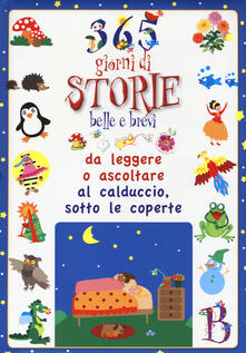 365 giorni di storie belle e brevi da leggere o ascoltare al calduccio, sotto le coperte. Ediz. illustrata.pdf