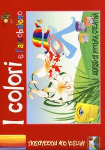 I colori e l'arcobaleno. Corso di pittura creativa. Ediz. illustrata - copertina