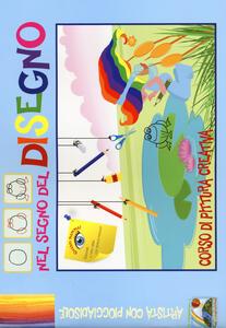 Nel segno del disegno. Corso di pittura creativa. Ediz. illustrata - copertina