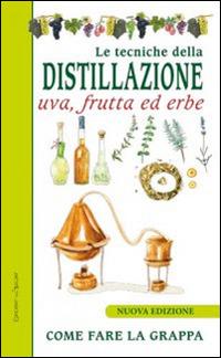 Le Le tecniche di distillazione. Uva, frutta ed erbe - - wuz.it