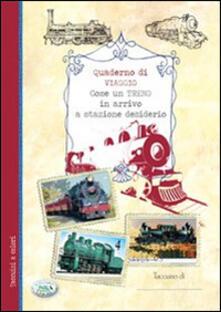 Come un treno in arrivo a stazione desiderio. Quaderno di viaggio.pdf