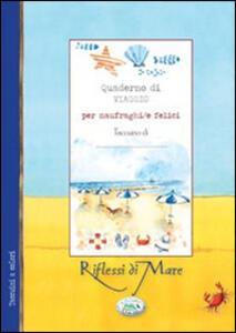 Quaderno di viaggio per naufraghi/felici. Riflessi di mare - copertina