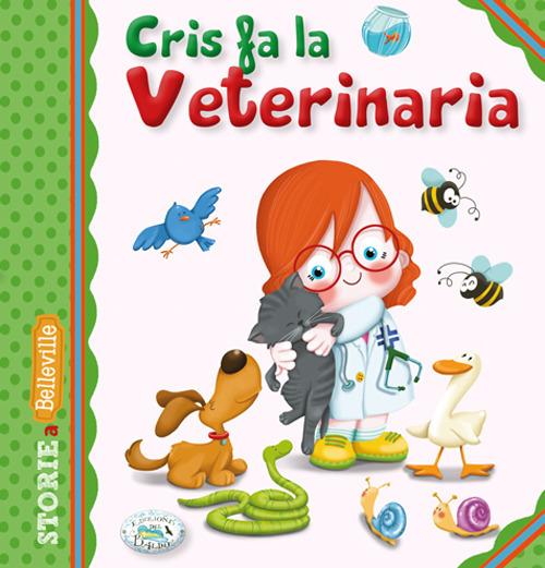 Image of Cris fa la veterinaria. Ediz. illustrata