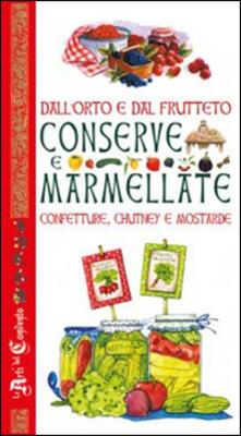 Dallorto e dal frutteto. Conserve e marmellate, confetture, chutney e mostarde.pdf