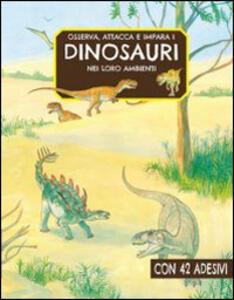 Osserva, attacca e impara i dinosauri nei loro ambienti - copertina