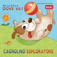Rallydeicolliscaligeri.it Cagnolino esploratore, ma la palla dove va? Ediz. illustrata Image