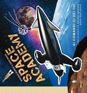 Space Academy. Come pilotare un veicolo spaziale passo dopo passo - Deborah Kespert,David Baker - copertina