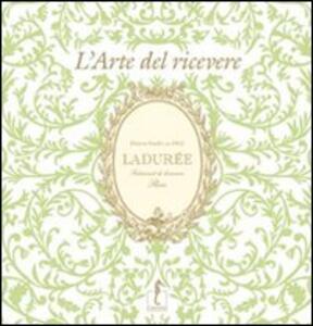 Ladurée. L'arte del ricevere - Michel Lerouet,Vincent Lemain - copertina