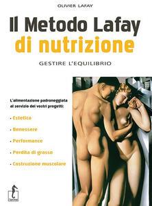 Il metodo Lafay di nutrizione. Gestire l'equilibrio - Olivier Lafay - copertina