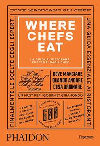 Where Chefs Eat. La guida ai ristoranti preferiti dagli chef - Joe Warwick - copertina