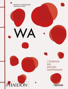 WA. L'essenza del design giapponese - Rossella Menegazzo,Stefania Piotti - copertina