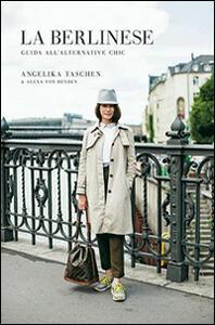 La berlinese. Guida all'alternative chic - Angelika Taschen,Alexa von Heyden - copertina