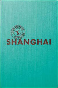 Shangai. Louis Vuitton City Guide. Ediz. italiana - copertina