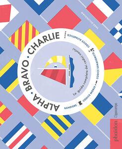 Alpha Bravo Charlie. La guida completa dei codici nautici - Sara Gillingham - copertina