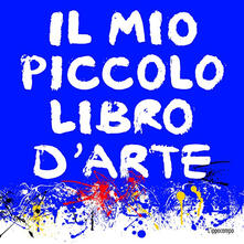 Camfeed.it Il mio piccolo libro d'arte. Ediz. illustrata Image