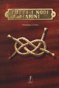 Tutti i nodi marini - Dominique Le Brun - copertina