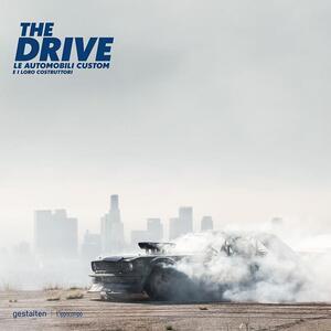 The drive. Le automobili custom e i loro costruttori - Maximillian Funk,Robert Klanten - copertina