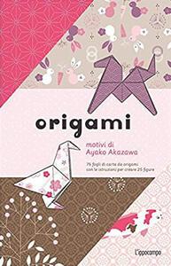 Origami. 75 fogli di carta da origami con le istruzioni per creare 25 figure - Ayako Akazawa - copertina