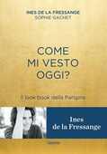 Libro Come mi vesto oggi? Il look book della Parigina Ines de La Fressange Sophie Gachet
