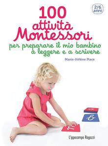 100 attività Montessori per preparare il mio bambino a leggere e a scrivere. 2-6 anni - Marie-Hélène Place - copertina