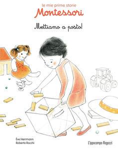 Mettiamo a posto! Le mie prime storie Montessori - Ève Herrmann,Roberta Rocchi - copertina