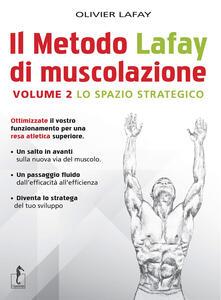 Il metodo Lafay di muscolazione. Vol. 2: spazio strategico, Lo. - Olivier Lafay - copertina
