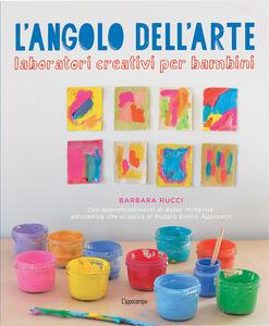 L' angolo dell'arte. Laboratori creativi per bambini - Barbara Rucci - copertina