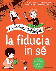 La fiducia in sé. I quaderni Filliozat . Con adesivi - Isabelle Filliozat,Violène Riefolo,Chantal Rojzman - copertina