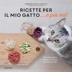 Ricette per il mio gatto... e per me! - Véronique Aïache,Laura Zuili - copertina