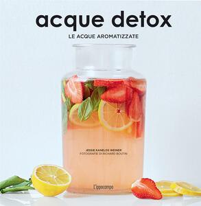 Acque detox. Le acque aromatizzate - Jessie Kanelos Weiner - copertina