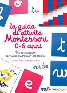 La guida di attività Montessori 0-6 anni. Per accompagnare la «mente assorbente» del bambino - Marie-Hélène Place,Ève Herrmann - copertina