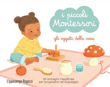 Gli oggetti della casa. I piccoli Montessori. Con 35 Carte - Adeline Charneau - copertina