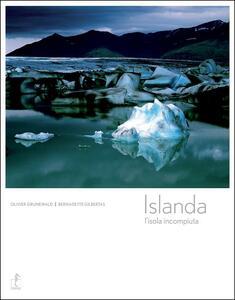 Islanda. L'isola incompiuta - Olivier Grunewald,Bernadette Gilbertas - copertina